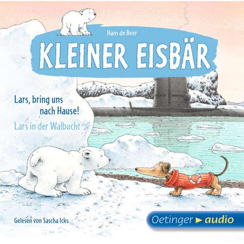 Hoerbuch Lars, bring uns nach Hause! / Lars in der Walbucht - Kleiner Eisbär - Hans de Beer - Sascha Icks