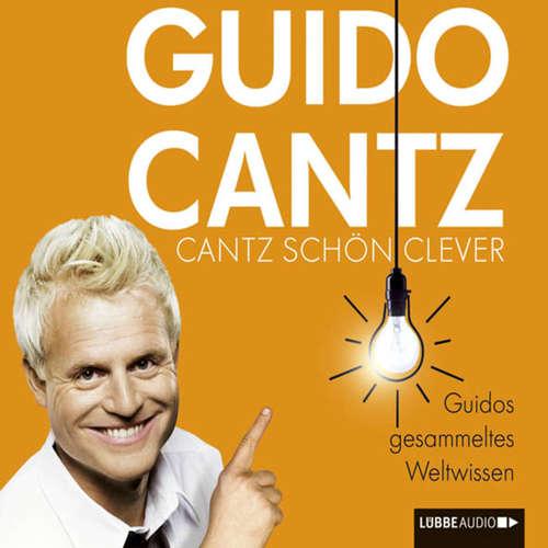 Hoerbuch Cantz schön clever  - Guidos gesammeltes Weltwissen - Guido Cantz - Guido Cantz