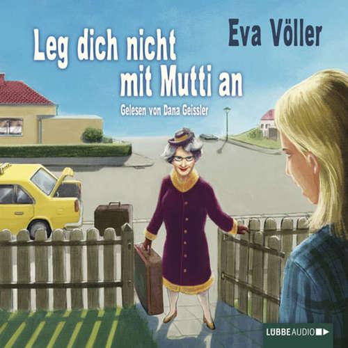 Hoerbuch Leg dich nicht mit Mutti an - Eva Völler - Dana Geissler