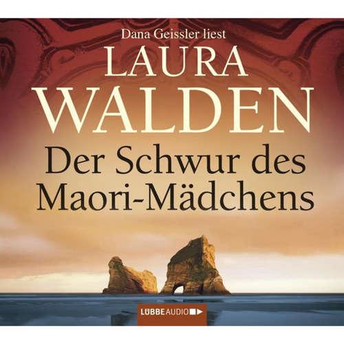 Hoerbuch Der Schwur des Maori-Mädchens - Laura Walden - Dana Geissler