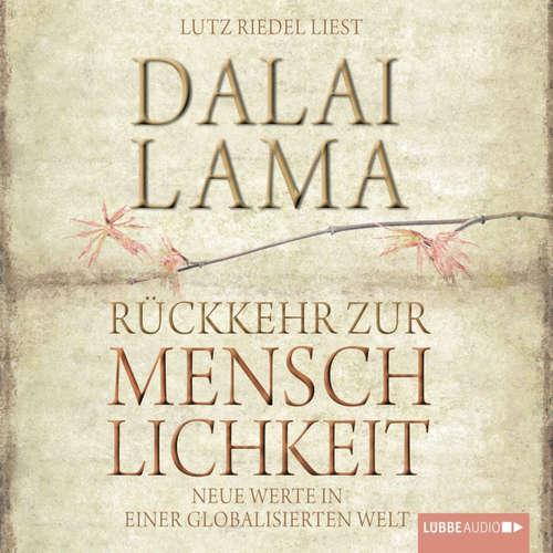 Hoerbuch Rückkehr zur Menschlichkeit - Neue Werte in einer globalisierten Welt - Dalai Lama - Lutz Riedel