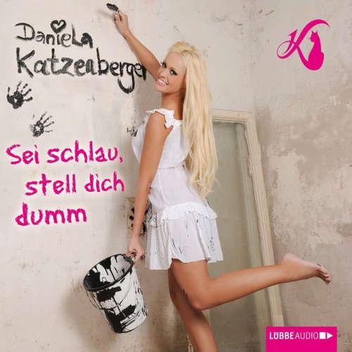 Hoerbuch Sei schlau, stell dich dumm - Daniela Katzenberger - Daniela Katzenberger