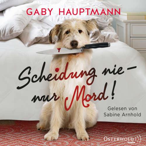 Hoerbuch Scheidung nie - nur Mord! - Gaby Hauptmann - Sabine Arnhold