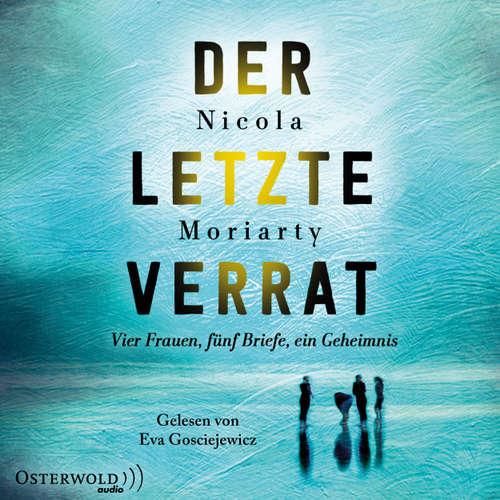 Hoerbuch Der letzte Verrat - Vier Frauen, fünf Briefe, ein Geheimnis - Nicola Moriarty - Eva Gosciejewicz