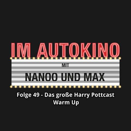 """Hoerbuch Im Autokino, Folge 49: Das große Harry Pottcast Warm Up - Max """"Rockstah"""" Nachtsheim - Max """"Rockstah"""" Nachtsheim"""