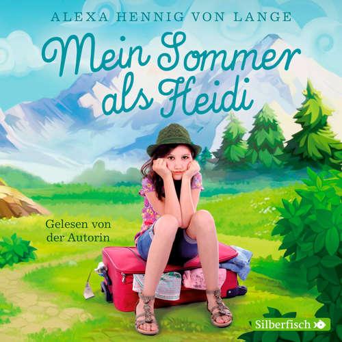 Hoerbuch Mein Sommer als Heidi - Alexa Hennig von Lange - Alexa Hennig von Lange