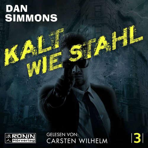 Hoerbuch Kalt wie Stahl - Joe Kurtz 3 - Dan Simmons - Carsten Wilhelm