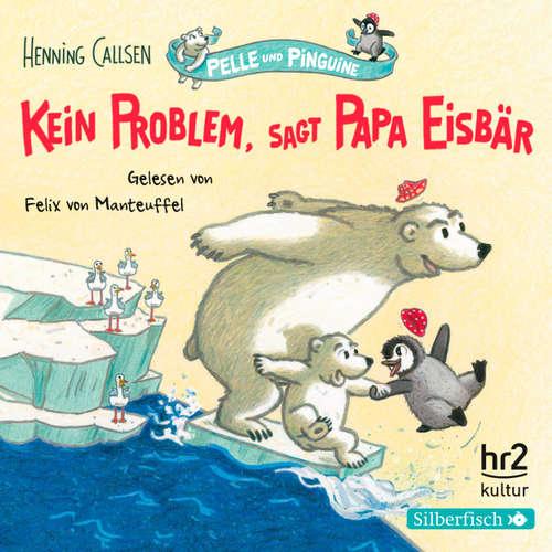 Hoerbuch Kein Problem, sagt Papa Eisbär - Pelle und Pinguine 1 - Henning Callsen - Felix von Manteuffel