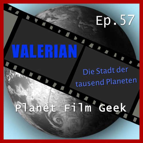Hoerbuch Planet Film Geek, PFG Episode 57: Valerian - Die Stadt der Tausend Planeten - Johannes Schmidt - Johannes Schmidt