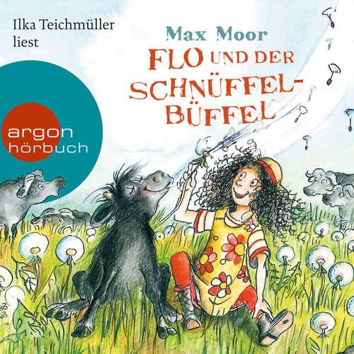 Hoerbuch Flo und der Schnüffel-Büffel - Max Moor - Ilka Teichmüller