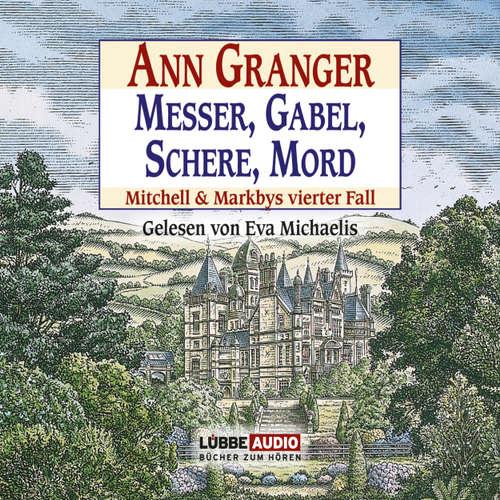 Hoerbuch Messer, Gabel, Schere, Mord - Mitchell & Markbys vierter Fall - Ann Granger - Eva Michaelis