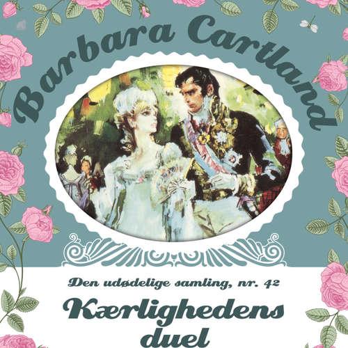 Audiokniha Kærlighedens duel - Barbara Cartland - Den udødelige samling 42 - Barbara Cartland - Anne-Mette Johansen