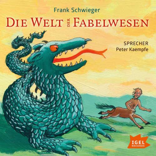 Hoerbuch Die Welt der Fabelwesen - Frank Schwieger - Peter Kaempfe