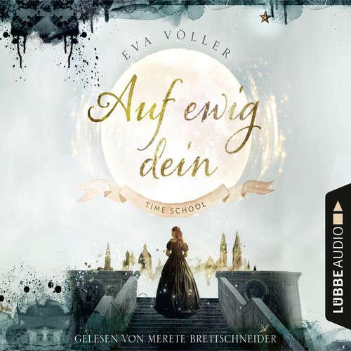 Hoerbuch Auf ewig dein - Time School, Band 1 - Eva Völler - Merete Brettschneider