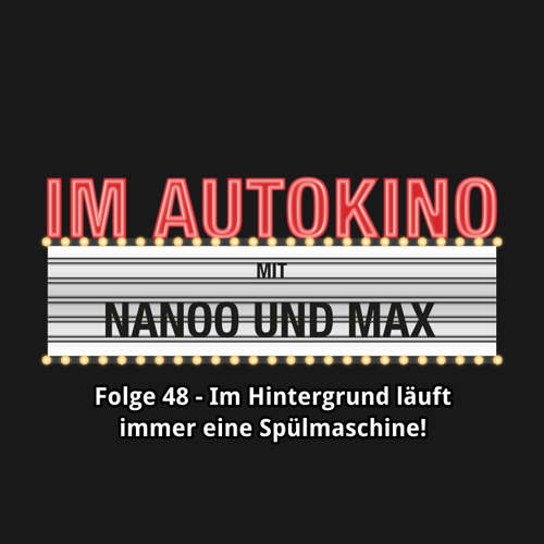 """Hoerbuch Im Autokino, Folge 48: Im Hintergrund läuft immer eine Spülmaschine! - Max """"Rockstah"""" Nachtsheim - Max """"Rockstah"""" Nachtsheim"""