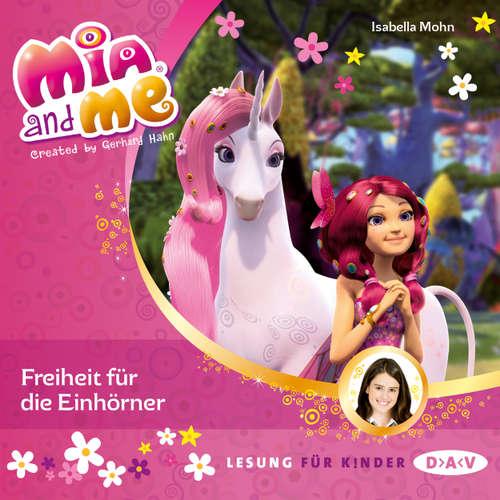 Hoerbuch Mia and Me, Teil 13: Freiheit für die Einhörner - Isabella Mohn - Friedel Morgenstern