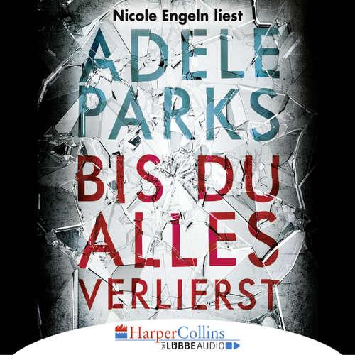 Hoerbuch Bis du alles verlierst - Adele Parks - Nicole Engeln