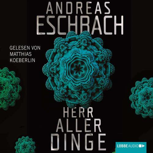 Hoerbuch Herr aller Dinge - Andreas Eschbach - Matthias Koeberlin