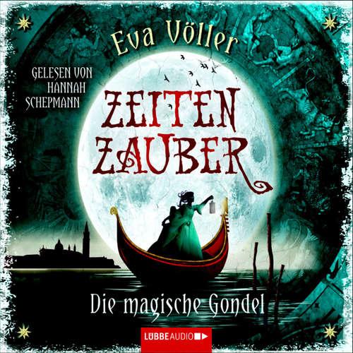 Hoerbuch Zeitenzauber - Die magische Gondel - Eva Völler - Hannah Schepmann