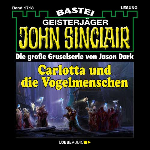 Hoerbuch John Sinclair, Band 1713: Carlotta und die Vogelmenschen - Jason Dark - Carsten Wilhelm