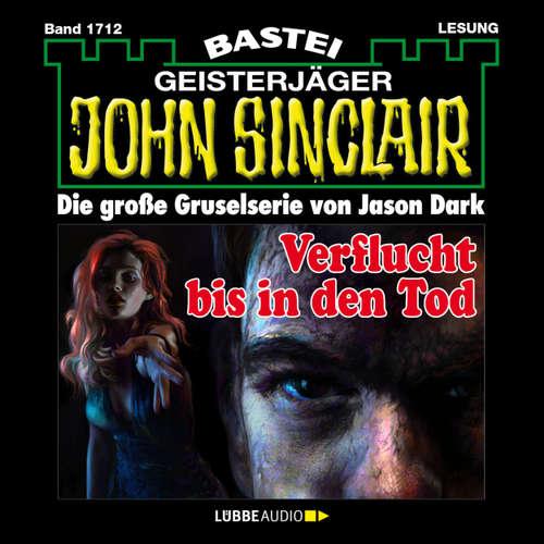 Hoerbuch John Sinclair, Band 1712: Verflucht bis in den Tod - Jason Dark - Carsten Wilhelm
