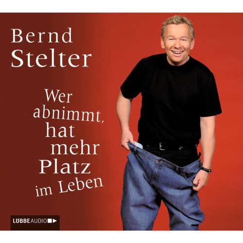 Hoerbuch Wer abnimmt, hat mehr Platz im Leben - Bernd Stelter - Bernd Stelter