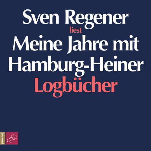 Hoerbuch Meine Jahre mit Hamburg-Heiner. Logbücher - Sven Regener - Sven Regener