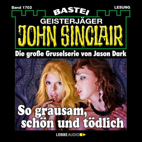 Hoerbuch John Sinclair, Band 1703: So grausam, schön und tödlich - Jason Dark - Carsten Wilhelm
