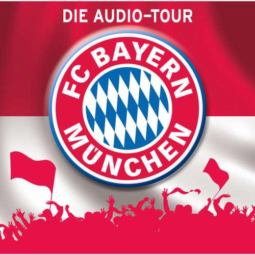 Hoerbuch FC Bayern München  - Die Audio-Tour - Martin Maria Schwarz - Martin Maria Schwarz