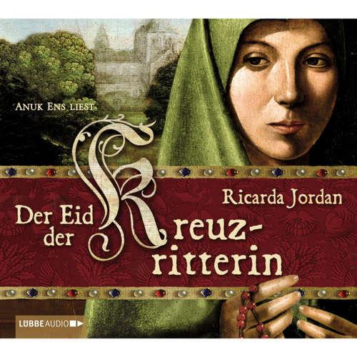 Hoerbuch Der Eid der Kreuzritterin - Ricarda Jordan - Anuk Ens