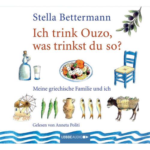 Hoerbuch Ich trink' Ouzo, was trinkst du so?  - Meine griechische Familie und ich - Stella Bettermann - Anneta Politi