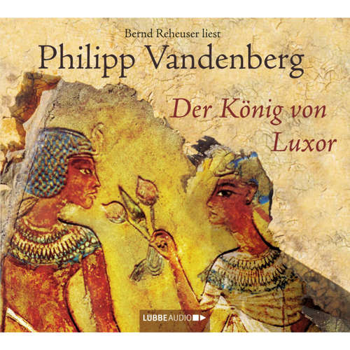 Hoerbuch Der König von Luxor - Philipp Vandenberg - Bernd Reheuser