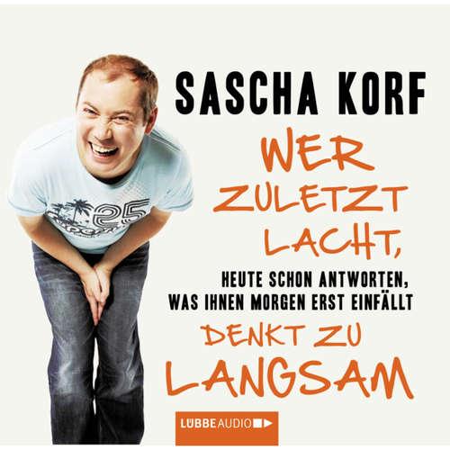Hoerbuch Wer zuletzt lacht, denkt zu langsam - Heute schon antworten, was Ihnen morgen erst einfällt - Sascha Korf - Sascha Korf