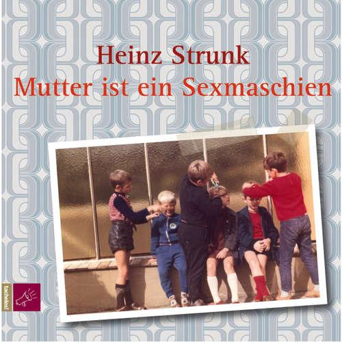 Hoerbuch Mutter ist ein Sexmaschien - Heinz Strunk - Heinz Strunk