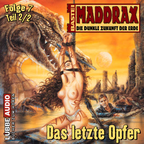 Hoerbuch Maddrax, Folge 7: Das letzte Opfer - Teil 2 - Brian Frost - Wolf Frass