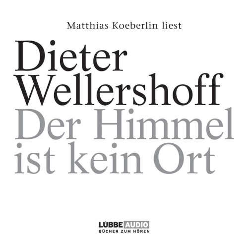 Hoerbuch Der Himmel ist kein Ort - Dieter Wellershoff - Matthias Koeberlin