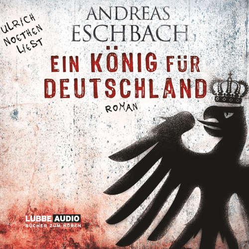 Hoerbuch Ein König für Deutschland - Andreas Eschbach - Ulrich Noethen
