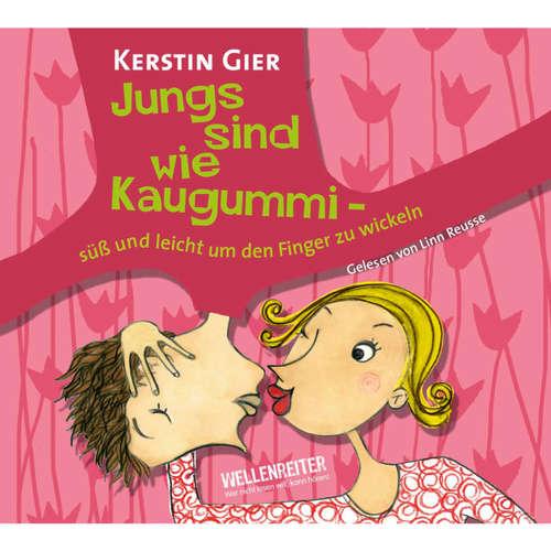 Hoerbuch Jungs sind wie Kaugummi - süß und leicht um den Finger zu wickeln - Kerstin Gier - Linn Reusse