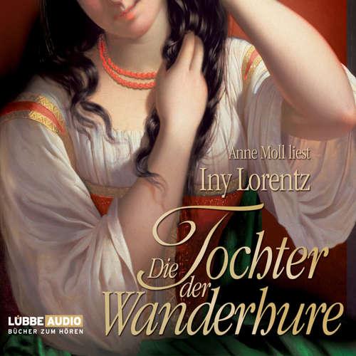 Hoerbuch Die Tochter der Wanderhure - Iny Lorentz - Anne Moll