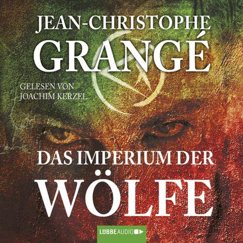 Hoerbuch Das Imperium der Wölfe - Jean-Christophe Grangé - Joachim Kerzel