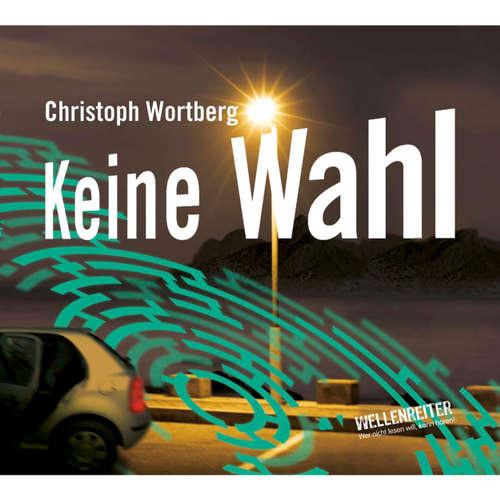 Hoerbuch Keine Wahl - Christoph Wortberg - Christoph Wortberg