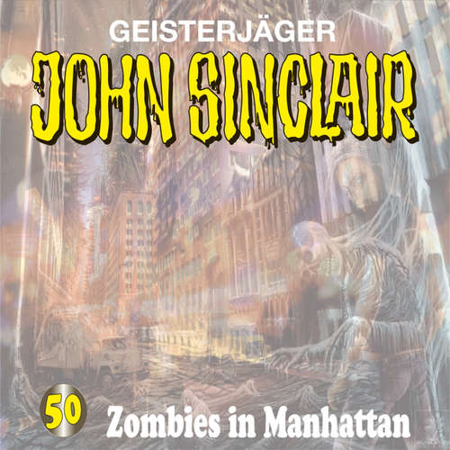 Hoerbuch John Sinclair, Folge 50: Zombies in Manhattan - Jason Dark - Frank Glaubrecht