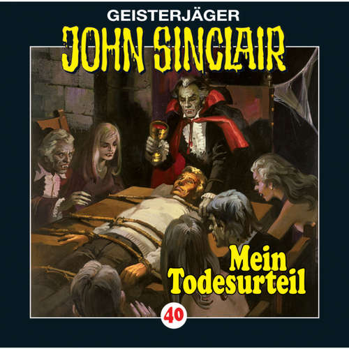 Hoerbuch John Sinclair, Folge 40: Mein Todesurteil (3/3) - Jason Dark - Frank Glaubrecht