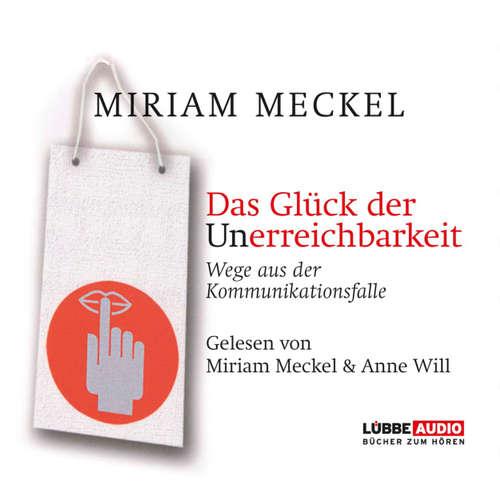Hoerbuch Das Glück der Unerreichbarkeit - Wege aus der Kommunikationsfalle - Miriam Meckel - Anne Will