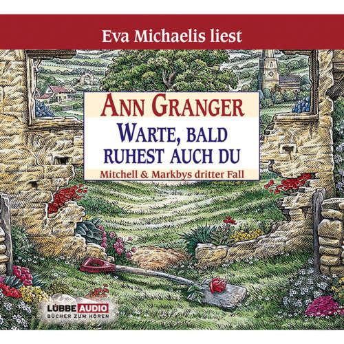 Hoerbuch Warte, bald ruhest auch du - Mitchells und Markbys dritter Fall - Ann Granger - Eva Michaelis