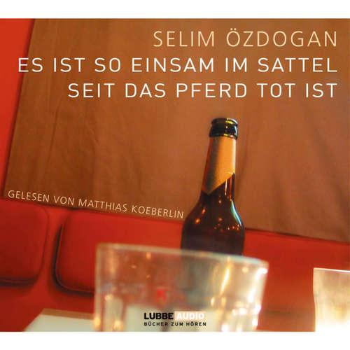 Hoerbuch Es ist so einsam im Sattel, seit das Pferd tot ist - Selim Özdogan - Matthias Koeberlin