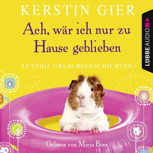 Hoerbuch Ach, wär' ich nur zu Hause geblieben - Kerstin Gier - Mirja Boes