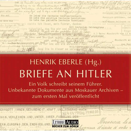 Hoerbuch Briefe an Hitler - Ein Volk schreibt seinem Führer - Unbekannte Dokumente aus Moskauer Archiven - Henrik Eberle - Gudrun Landgrebe