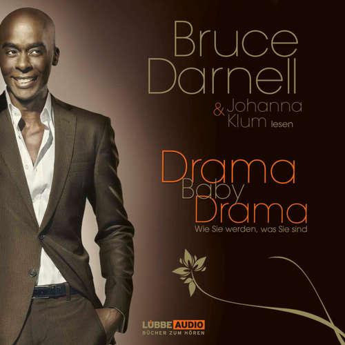 Hoerbuch Drama, Baby, Drama - Wie Sie werden, was Sie sind - Bruce Darnell - Bruce Darnell