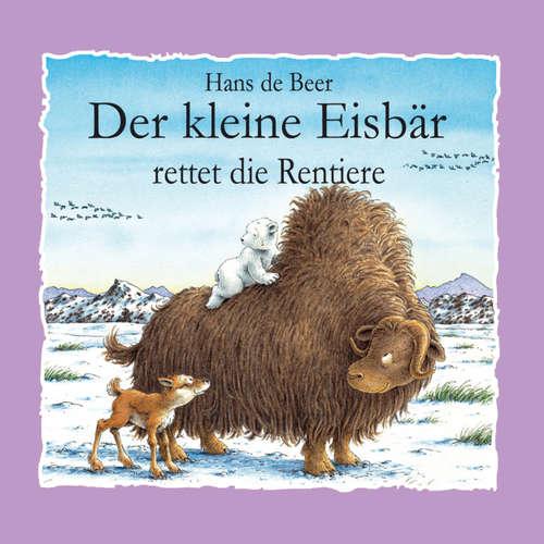 Hoerbuch Der kleine Eisbär rettet die Rentiere - Hans de Beer - Diverse Sprecher